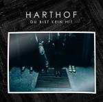HARTHOF - Du bist kein Hit