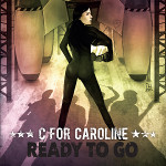 C for Caroline - Ready To Go